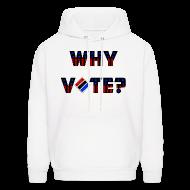 Hoodies ~ Men's Hoodie ~ Why Vote? (B&R Hoody)