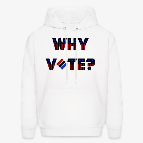 Why Vote? (B&R Hoody) - Men's Hoodie