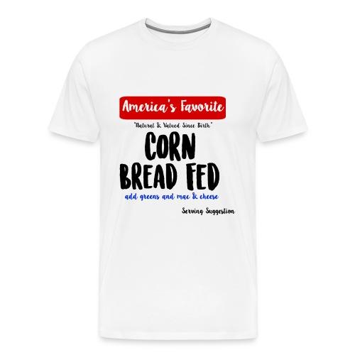 Corn Bread Fed - Men's Premium T-Shirt
