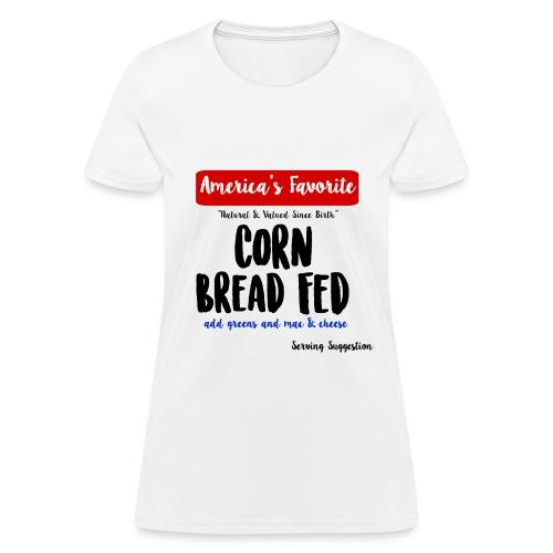 Corn Bread Fed - Women's T-Shirt