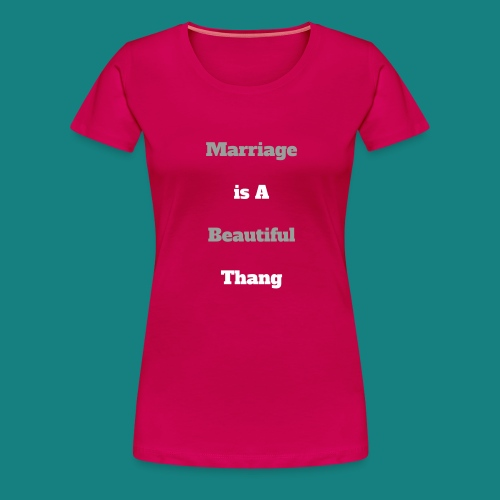 Marriage is a beautiful Thang Women's Premium T-Shirt - Women's Premium T-Shirt