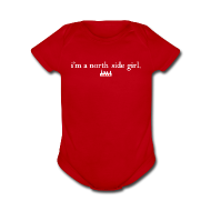 Baby Bodysuits ~ Baby Short Sleeve One Piece ~ I'm a North Side Girl