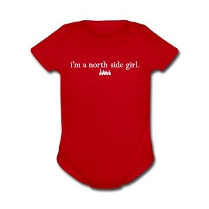 I'm a North Side Girl  - Short Sleeve Baby Bodysuit