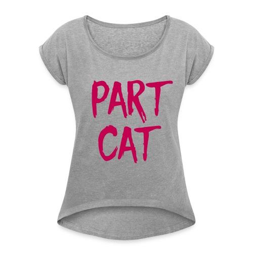 Part Cat - Women's Roll Cuff T-Shirt