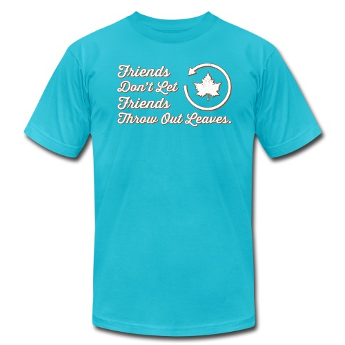 Friends Don't Let Friends Throw Out Leaves - Men's Fine Jersey T-Shirt