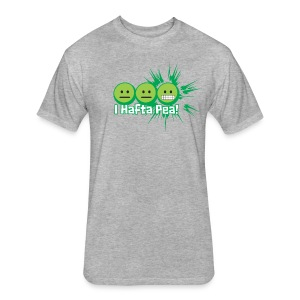 #IHaftaPea! - Fitted Cotton/Poly T-Shirt by Next Level