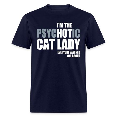 I'm the psychotic cat lady unisex tee - Men's T-Shirt