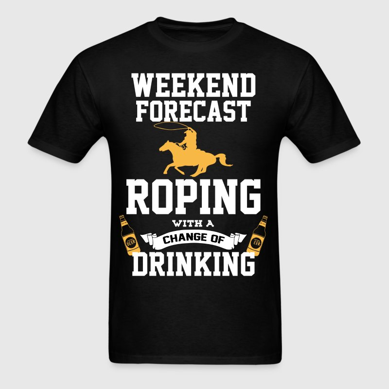 Roping With A Chance Of Drinking T-Shirts - Men's T-Shirt