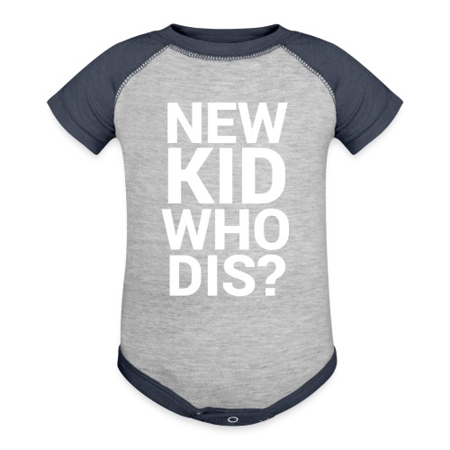 New Kid Who Dis?   - Contrast Baby Bodysuit