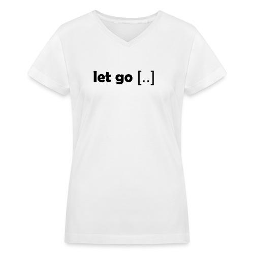 Let go - Women's V-Neck T-Shirt