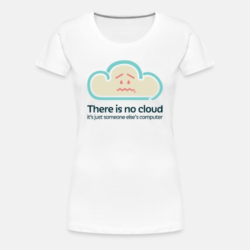 'There Is No Cloud' Original T-Shirt - White - Women's Premium T-Shirt