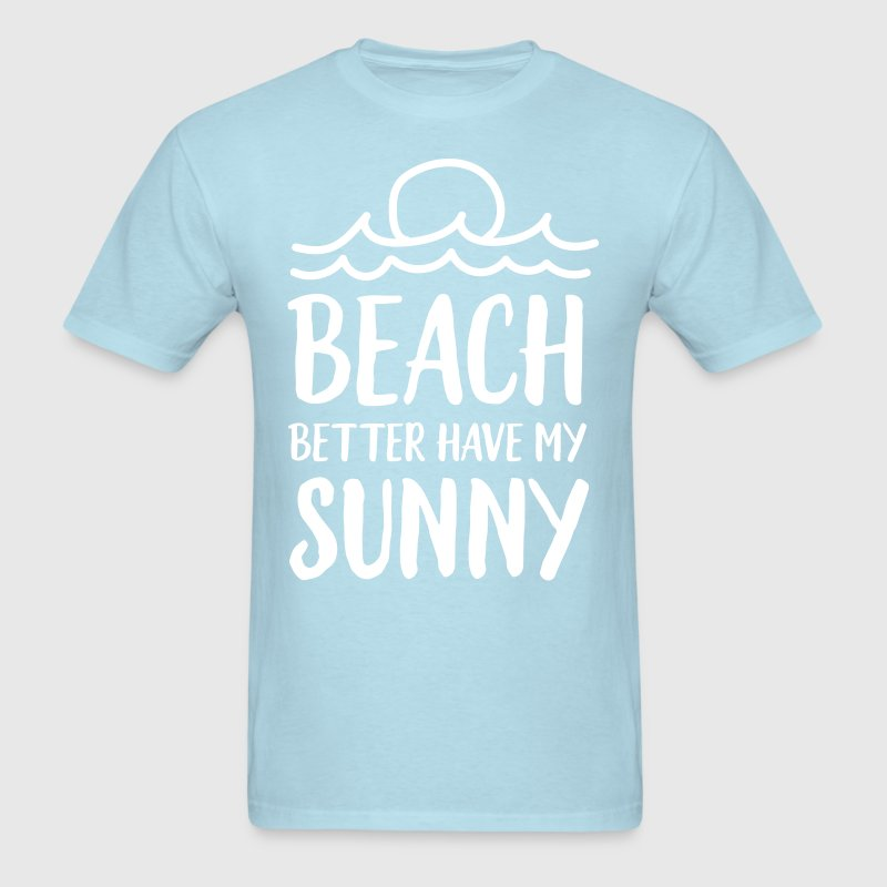 Beach better have my sunny T-Shirts - Men's T-Shirt