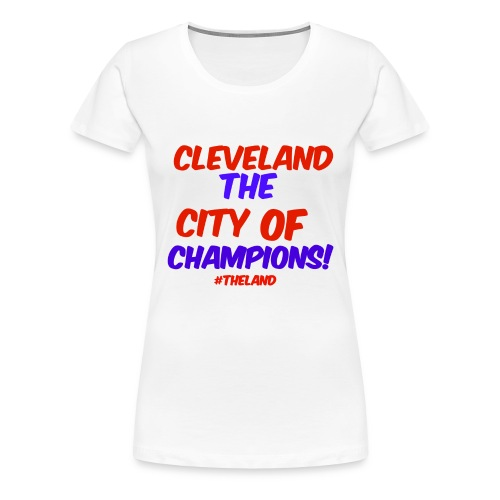 CITY OF CHAMPS - Women's Premium T-Shirt