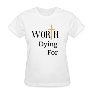 Worth Dying For - White - Women's T-Shirt