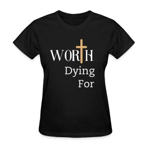 Worth Dying For - Black - Women's T-Shirt
