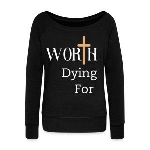 Worth Dying For - Thick Wide Neck Sweat Shirt - Women's Wideneck Sweatshirt