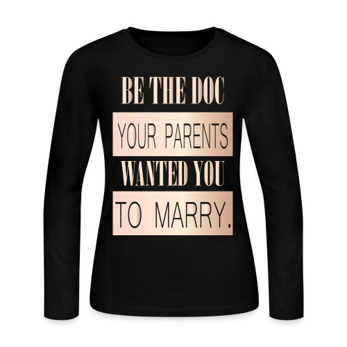 Be The Doc Your Parents Wanted You To Marry - Women's Long Sleeve Jersey T-Shirt