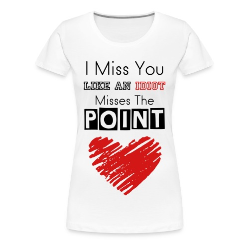 I Miss You - Women's Premium T-Shirt