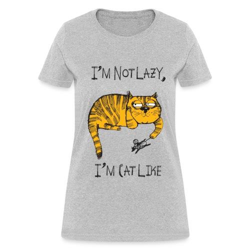 I'm Not Lazy, I'm Cat Like - Women's T-Shirt