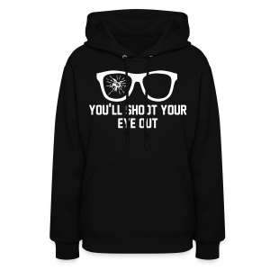 You'll Shoot Your Eye Out Women's Hoodie - Women's Hoodie