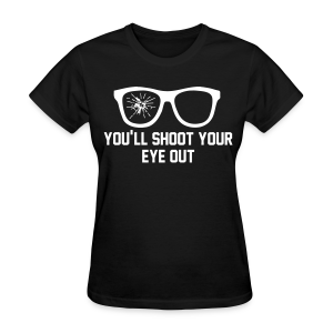 You'll Shoot Your Eye Out Women's T-Shirt - Women's T-Shirt