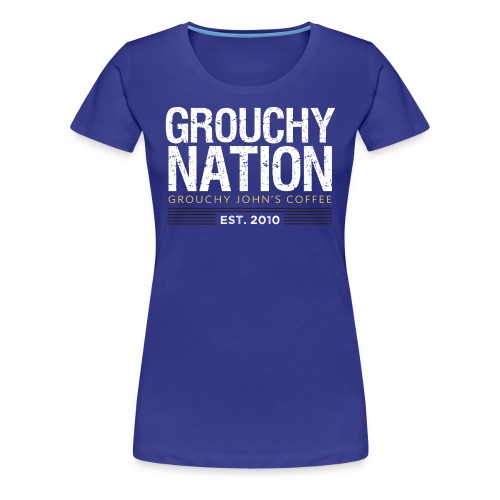 Grouchy Nation Womens Tee - Women's Premium T-Shirt