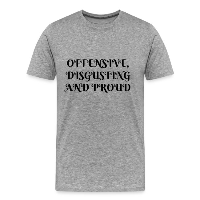 Offensive, Disgusting and Proud