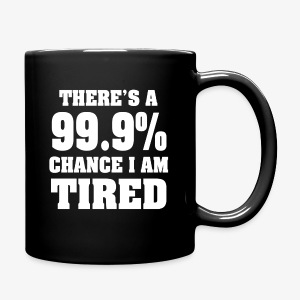 Funny There's a 99.9% chance I am tired coffee mug - Full Color Mug
