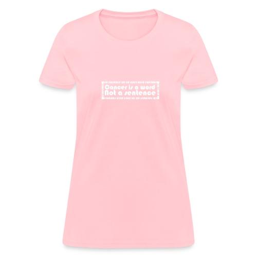 Cancer is a word not a sentence T-Shirt - Women's T-Shirt