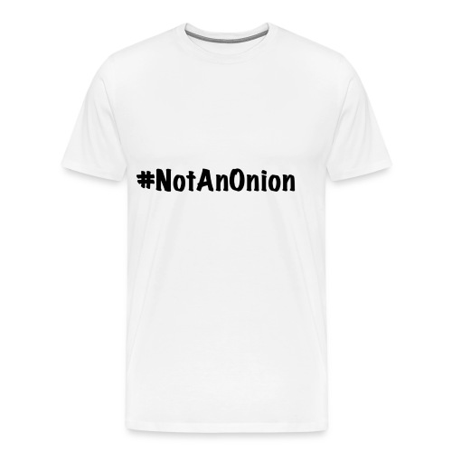 #NotAnOnion - Men's Premium T-Shirt