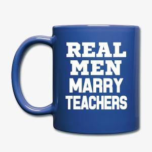 Real Men marry teachers funny coffee mug - Full Color Mug
