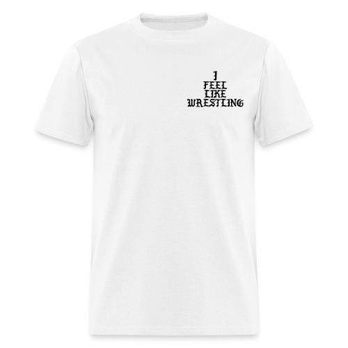 I Feel Like Wrestling Tee - Men's T-Shirt