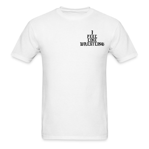 I Feel Like Wrestling Tee - Men's T-Shirt