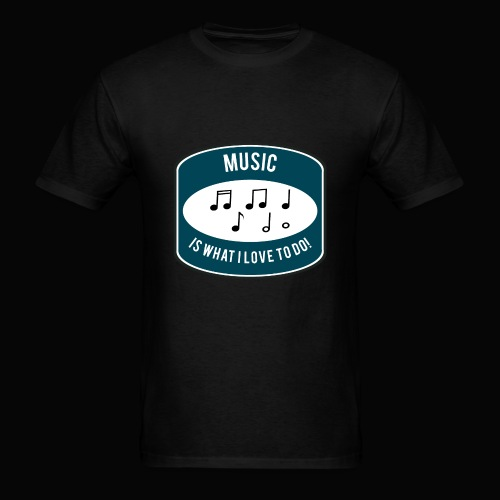 Music is what I love to do - Men's T-Shirt