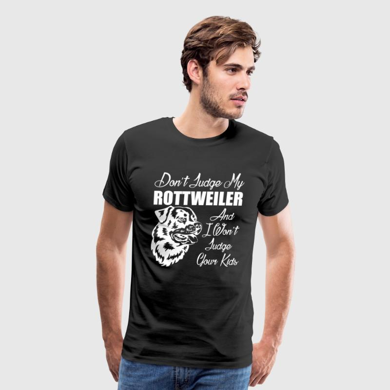 Don't Judge My Rottweiler Funny Dog Lover's Shirt T-Shirts - Men's Premium T-Shirt