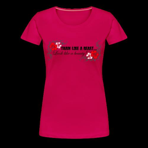 Train Like a Beast, Look Like a Beauty - Women's Premium T-Shirt