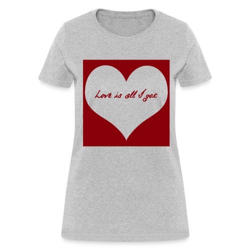 Love Is All I Got - Women - Women's T-Shirt