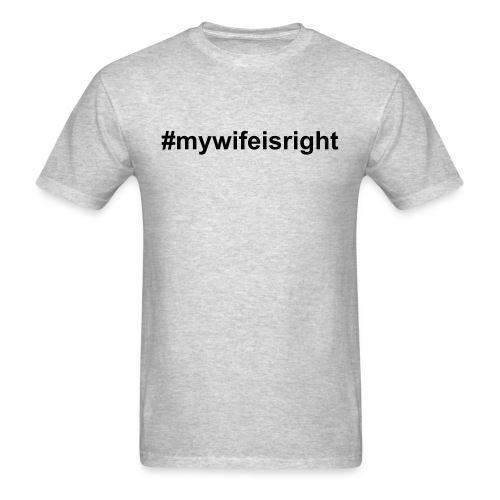 #mywifeisright on Grey - Men's T-Shirt