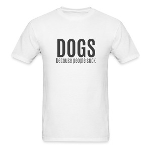 Dogs Because People Suck (feeds 8 shelter dogs) - Men's T-Shirt