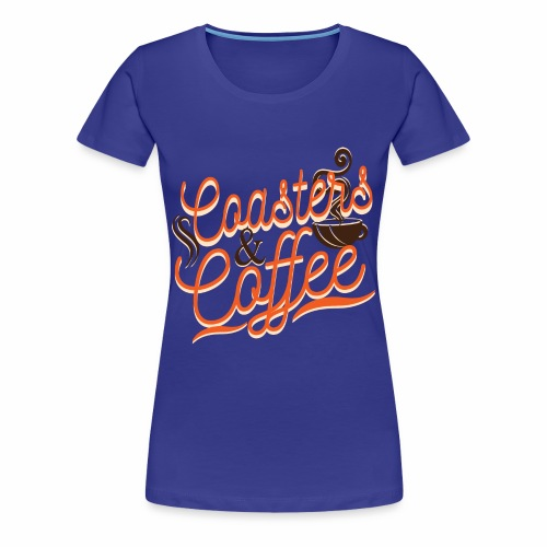Coasters and Coffee - Women's Premium T-Shirt