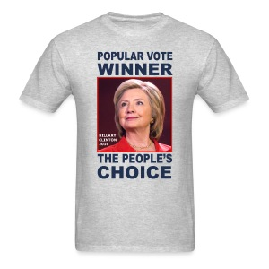 Hillary Clinton won the popular vote. Hillary Clinton is the People's Choice for President of the United States for 2016. I'm still with her. The Electoral College rigged the election. HILLARY WON! 2 - Men's T-Shirt