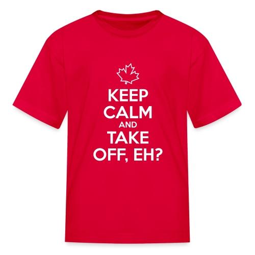 Keep Calm and Take Off, Eh? - Kids' T-Shirt