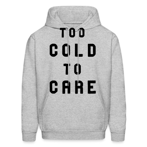 TOO COLD TO CARE - Men's Hoodie