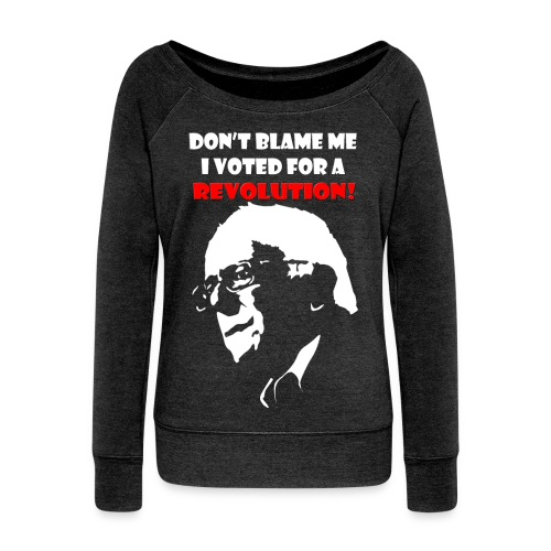 Don't Blame Me I Voted For Revolution - Women's Wideneck Sweatshirt
