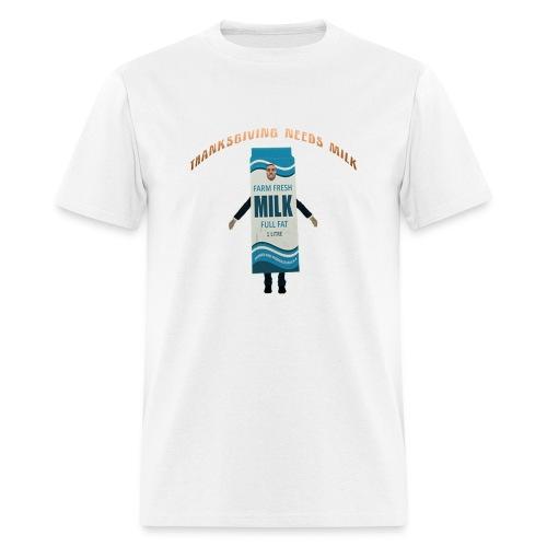 Thanksgiving Needs Milk T-Shirt - Men's T-Shirt