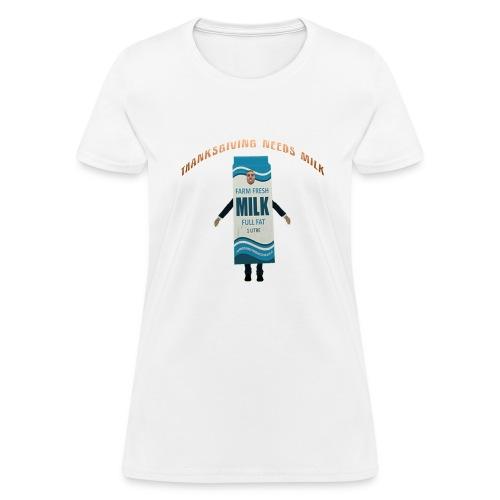 Thanksgiving Needs Milk T-Shirt - Women's T-Shirt