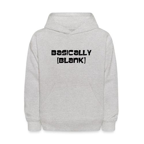 Basically [BLANK] Sweatshirt - Kids' Hoodie