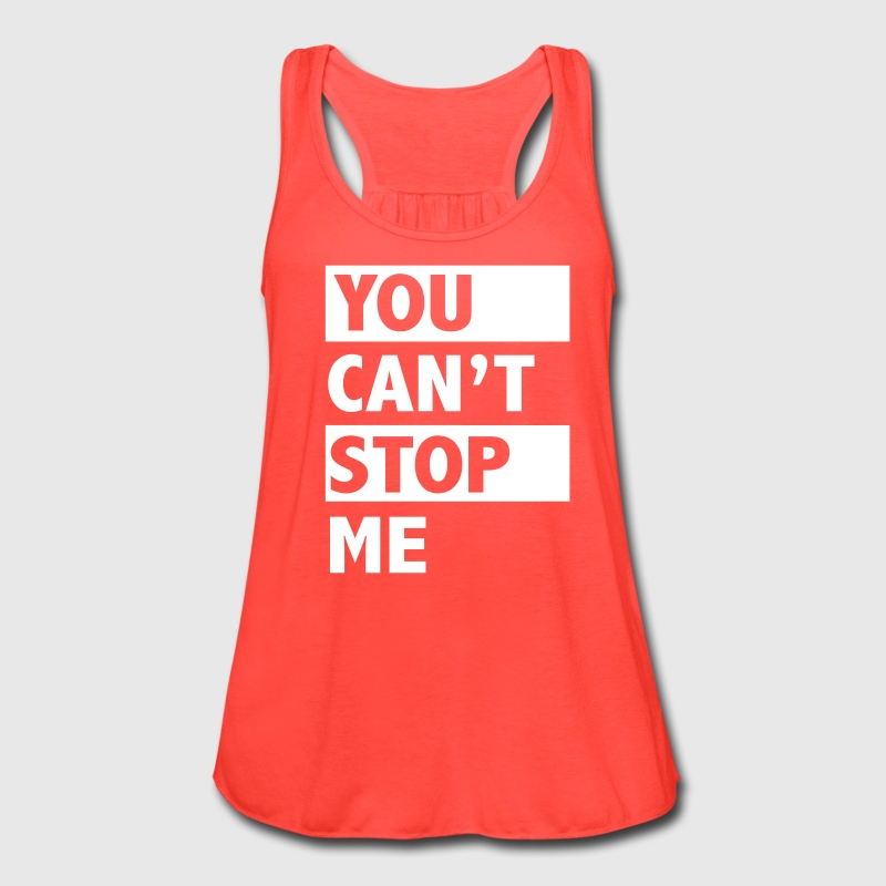 You can't stop me Tanks - Women's Flowy Tank Top by Bella