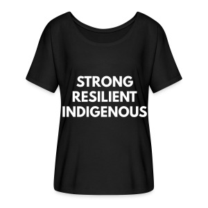 Women's Flowy T-Shirt - strong resilient indigenous