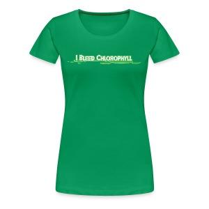 I Bleed Chlorophyll -Premium Tee - Women's Premium T-Shirt